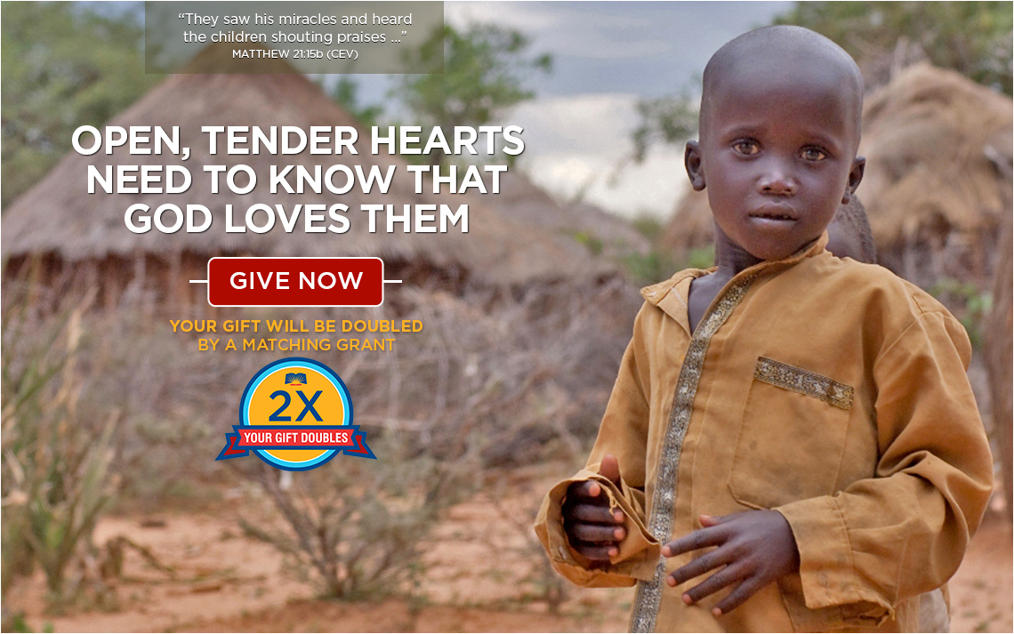 Open, tender hearts need to know that God loves them. Your gift will be doubled by a matching grant! GIVE NOW >