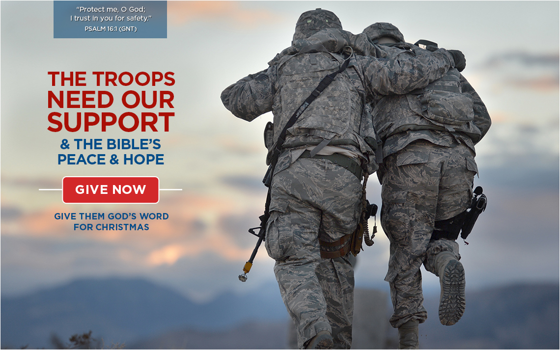 The troops need our support and the Bible's peace and hope. GIVE NOW >