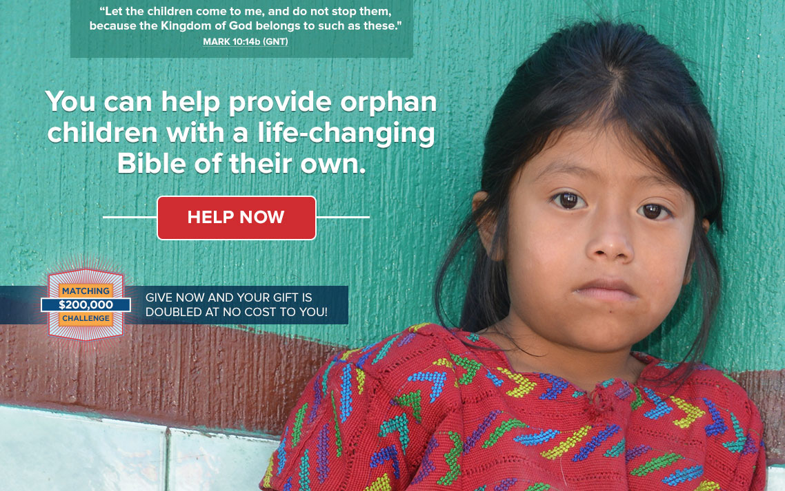 Mark 10:14b (GNT) - You can help provide orphan children with a life-changing Bible of their own.