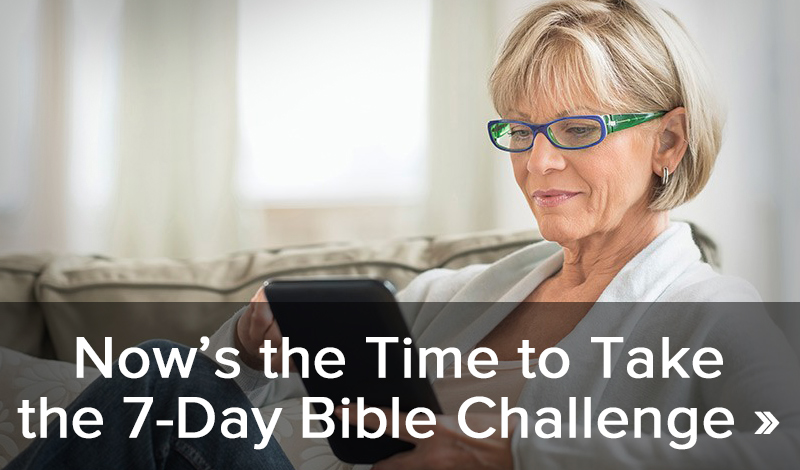 Now's the time to take the 7-day Bible challenge >