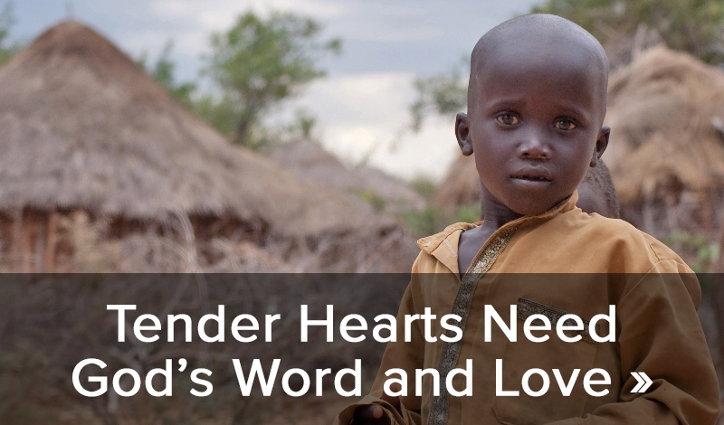 Tender Hearts Need God's Word and Love >>