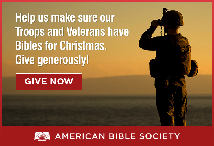 Help us make sure our Troops and Veterans have Bibles for Christmas. Give generously! GIVE NOW >